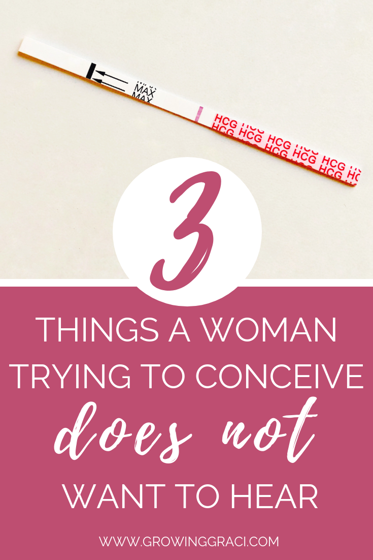 Trying to conceive can be an agonizing road for many women. Find out the three things you should not say to someone who is struggling.